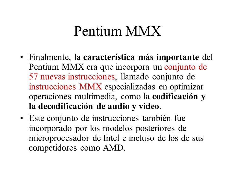 Pentium MMX Finalmente, la característica más importante del Pentium MMX era que incorpora un conjunto de 57 nuevas instrucciones, llamado conjunto de