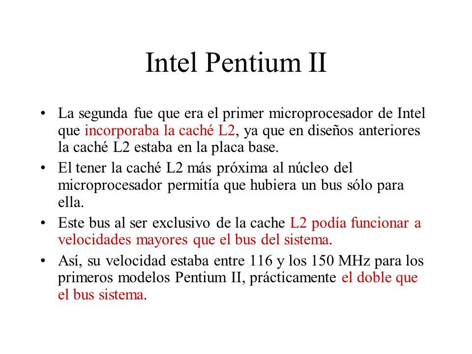 Intel Pentium II La segunda fue que era el primer microprocesador de Intel que incorporaba la caché L2, ya que en diseños anteriores la caché L2 estab