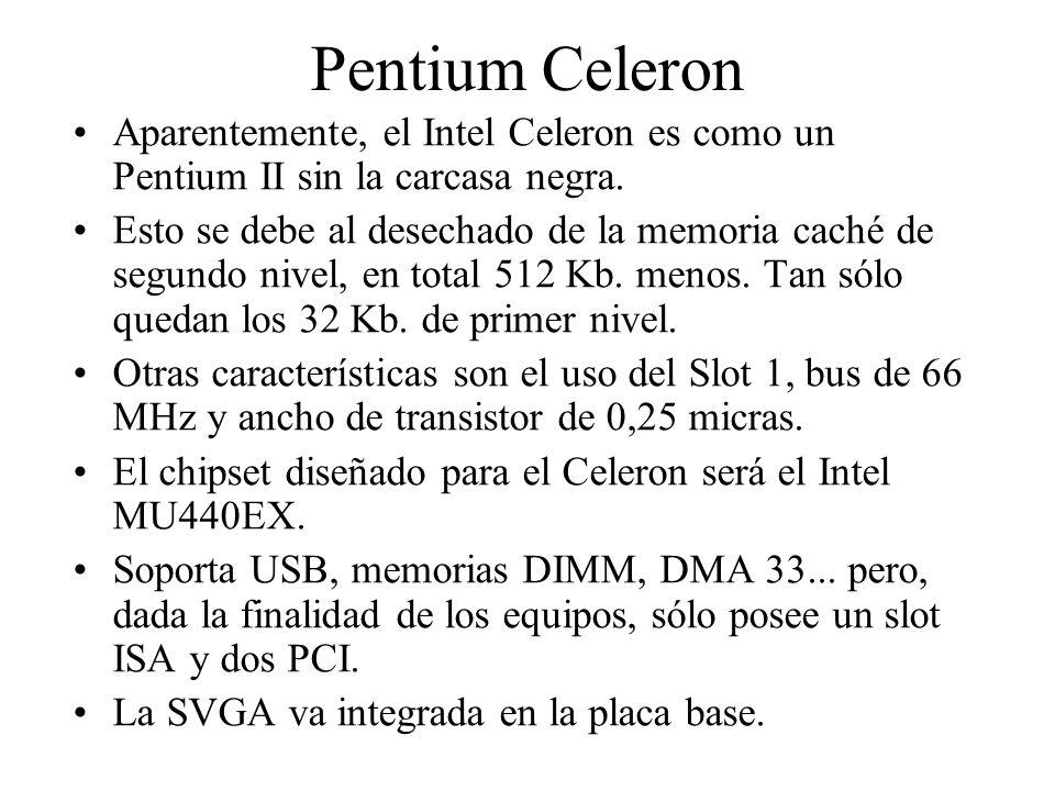 Pentium Celeron Aparentemente, el Intel Celeron es como un Pentium II sin la carcasa negra. Esto se debe al desechado de la memoria caché de segundo n