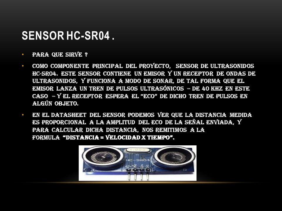 SENSOR HC-SR04. Para que sirve ? Como componente principal del proyecto, sensor de ultrasonidos HC-SR04. Este sensor contiene un emisor y un receptor
