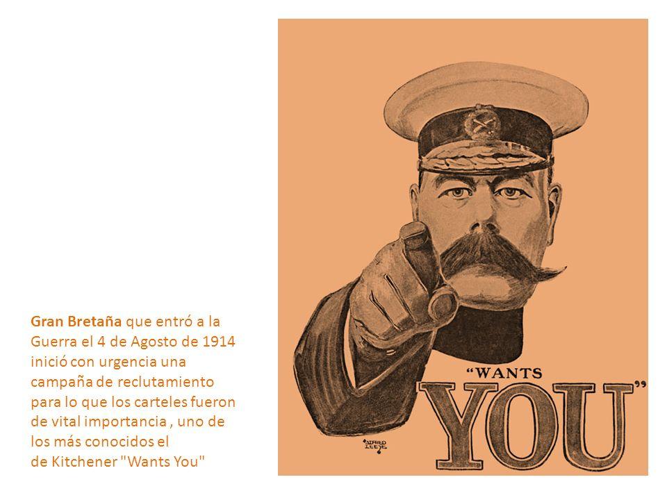 Gran Bretaña que entró a la Guerra el 4 de Agosto de 1914 inició con urgencia una campaña de reclutamiento para lo que los carteles fueron de vital im