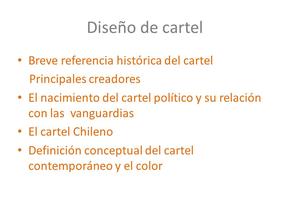 Breve referencia histórica del cartel Principales creadores El nacimiento del cartel político y su relación con las vanguardias El cartel Chileno Defi