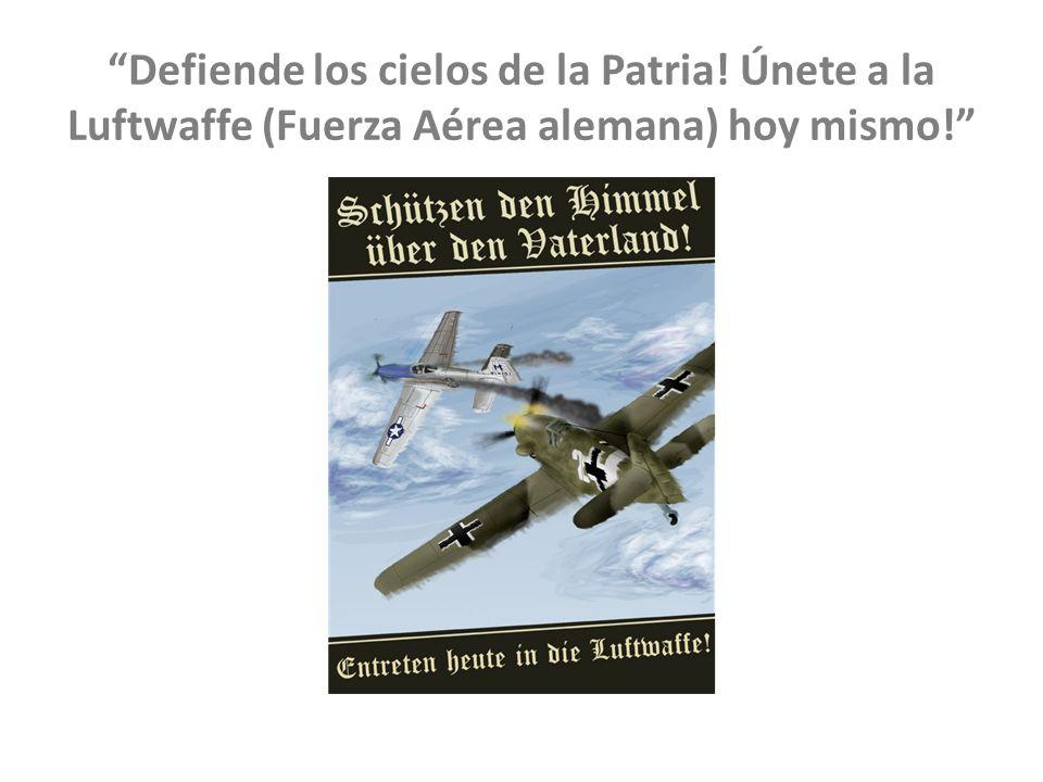 Defiende los cielos de la Patria! Únete a la Luftwaffe (Fuerza Aérea alemana) hoy mismo!