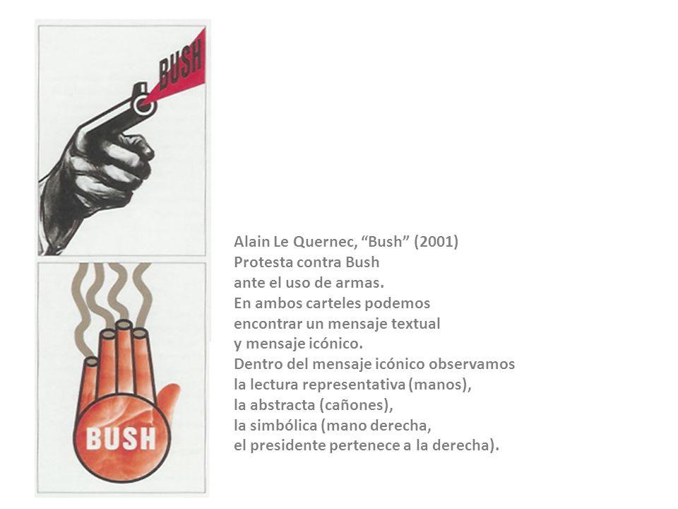 Alain Le Quernec, Bush (2001) Protesta contra Bush ante el uso de armas. En ambos carteles podemos encontrar un mensaje textual y mensaje icónico. Den