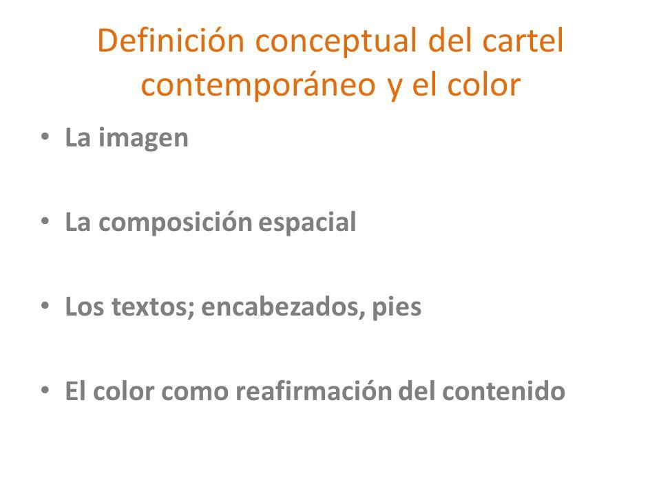 Definición conceptual del cartel contemporáneo y el color La imagen La composición espacial Los textos; encabezados, pies El color como reafirmación d