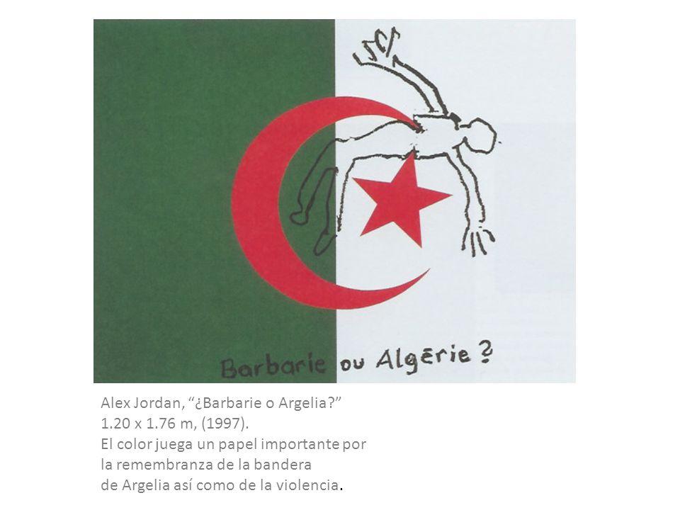 Alex Jordan, ¿Barbarie o Argelia? 1.20 x 1.76 m, (1997). El color juega un papel importante por la remembranza de la bandera de Argelia así como de la