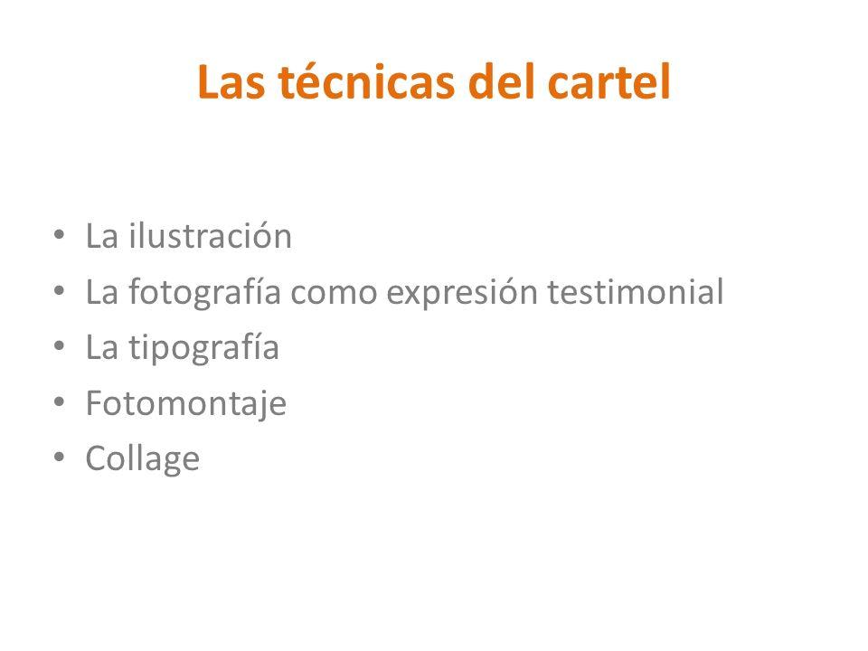 Las técnicas del cartel La ilustración La fotografía como expresión testimonial La tipografía Fotomontaje Collage