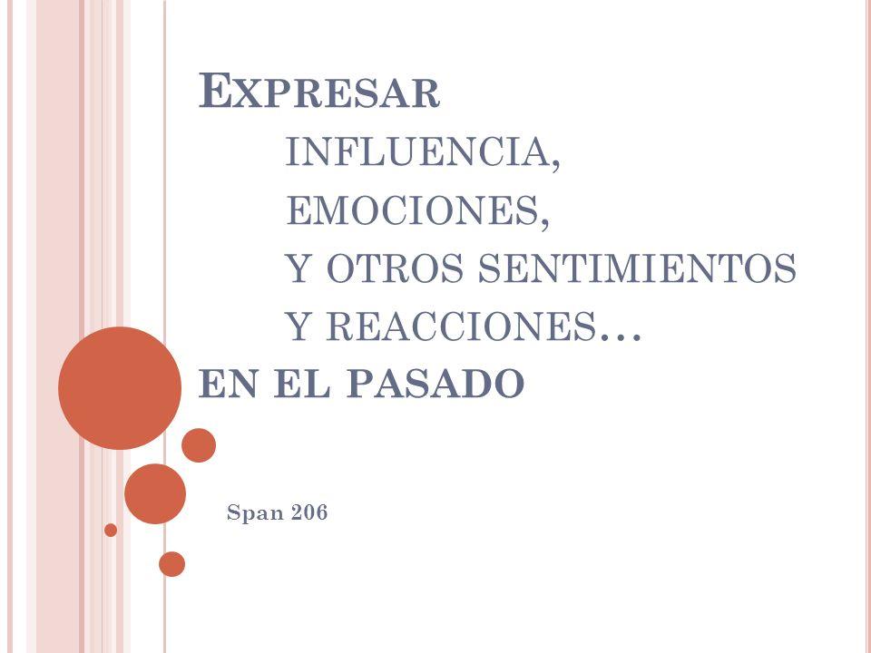 U NA COMPARACIÓN presente presente perfecto (ahora) (el pasado) pasado perfecto imperfecto P ASADO PERFECTO DEL SUBJUNCTIVE