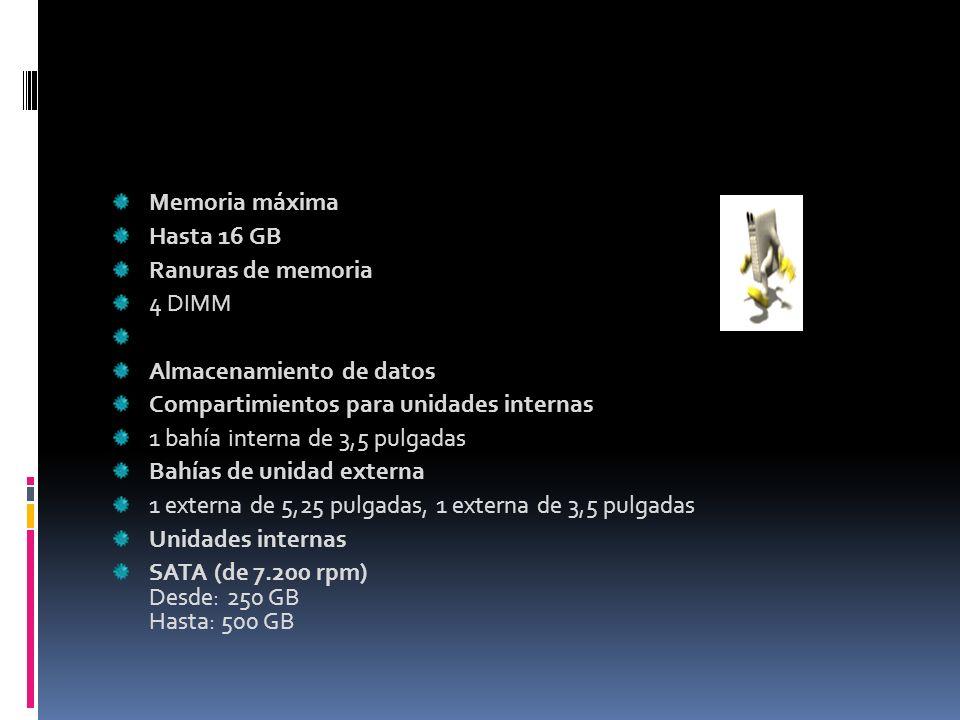 Memoria máxima Hasta 16 GB Ranuras de memoria 4 DIMM Almacenamiento de datos Compartimientos para unidades internas 1 bahía interna de 3,5 pulgadas Ba