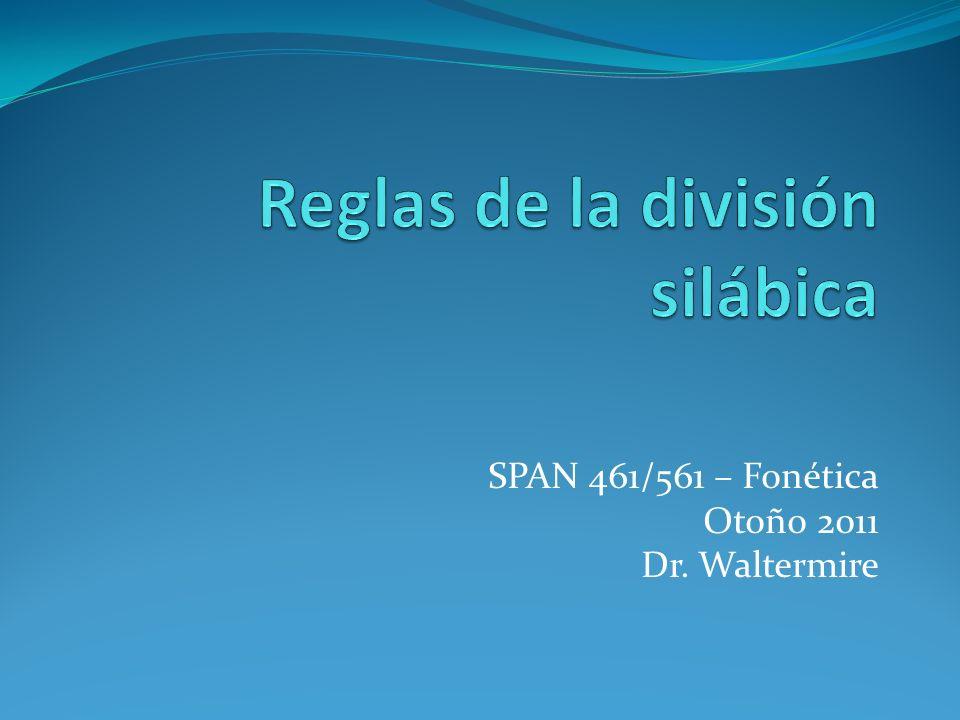SPAN 461/561 – Fonética Otoño 2011 Dr. Waltermire