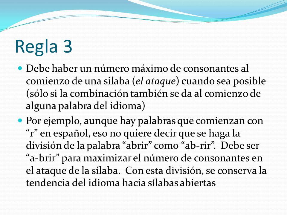 Regla 3 Debe haber un número máximo de consonantes al comienzo de una silaba (el ataque) cuando sea posible (sólo si la combinación también se da al c