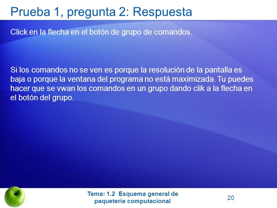 Prueba 1, pregunta 2: Respuesta Click en la flecha en el botón de grupo de comandos. Si los comandos no se ven es porque la resolución de la pantalla
