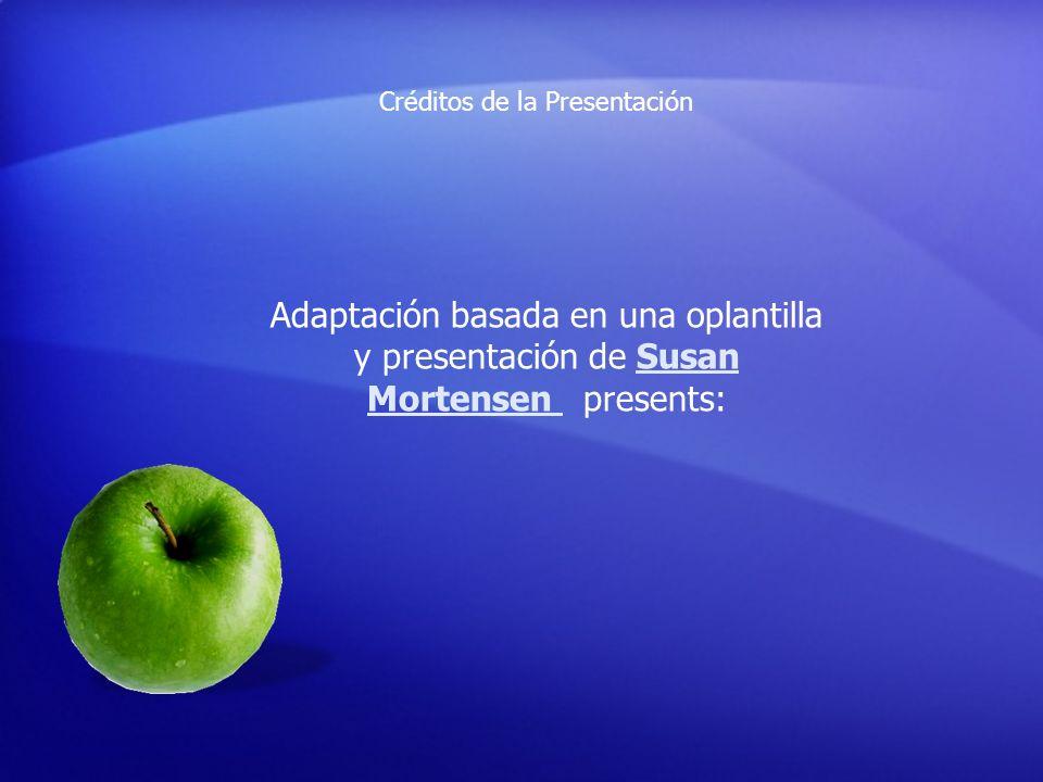 Adaptación basada en una oplantilla y presentación de Susan Mortensen presents:Susan Mortensen Créditos de la Presentación