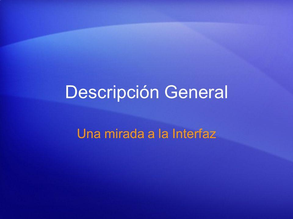 Descripción General Una mirada a la Interfaz