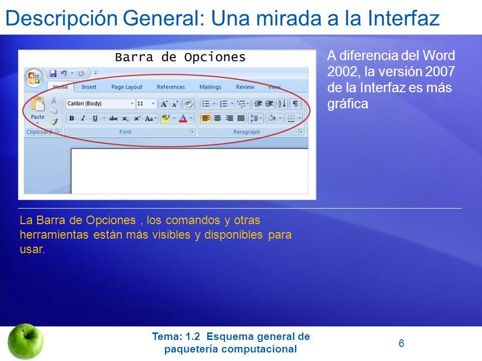 Descripción General: Una mirada a la Interfaz A diferencia del Word 2002, la versión 2007 de la Interfaz es más gráfica La Barra de Opciones, los coma
