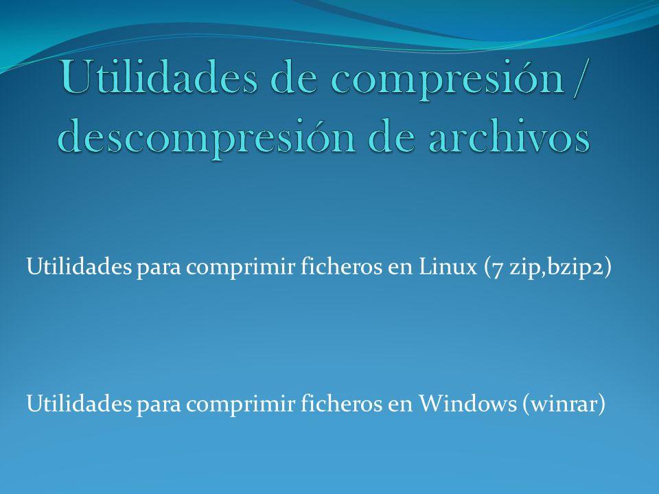 Utilidades de compresión / descompresión de archivos Utilidades para comprimir ficheros en Linux(7-zip,bzip2) Instalación 7-zip En la mayoría de las distribuciones Linux está disponible en: Ubuntu: sudo apt-get install p7zip-full p7zip-rar Fedora: yum install MS Windows y MAC OS X descargar el paquete ejecutable e instalar.