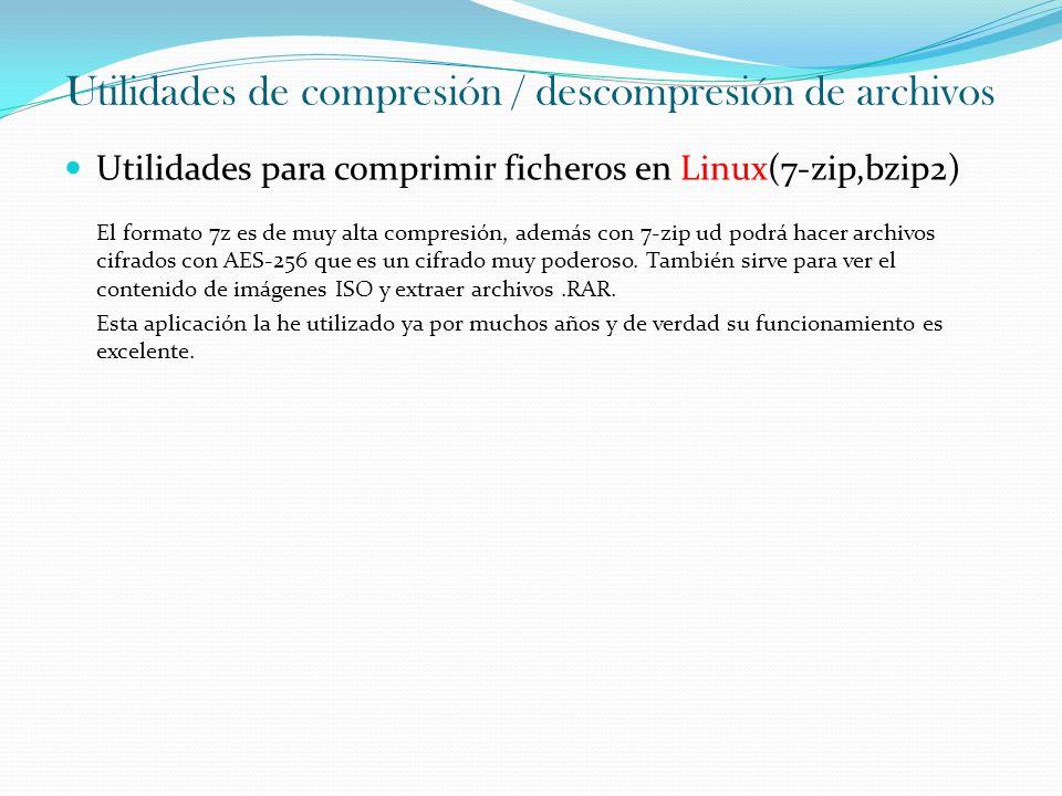 Utilidades de compresión / descompresión de archivos Utilidades para comprimir ficheros en Linux(7-zip,bzip2) El formato 7z es de muy alta compresión,