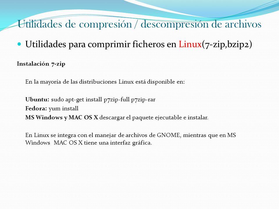 Utilidades de compresión / descompresión de archivos Utilidades para comprimir ficheros en Linux(7-zip,bzip2) Instalación 7-zip En la mayoría de las d