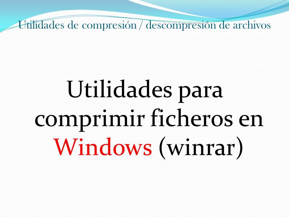 Utilidades de compresión / descompresión de archivos Utilidades para comprimir ficheros en Windows (winrar) En primer lugar será necesario que tengas instalado WinRAR.