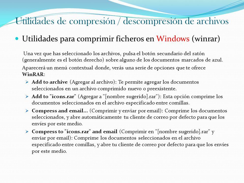 Utilidades de compresión / descompresión de archivos Utilidades para comprimir ficheros en Windows (winrar) La ventana que muestra WinRAR con las opciones para comprimir los documentos, es prácticamente igual en todos los casos.