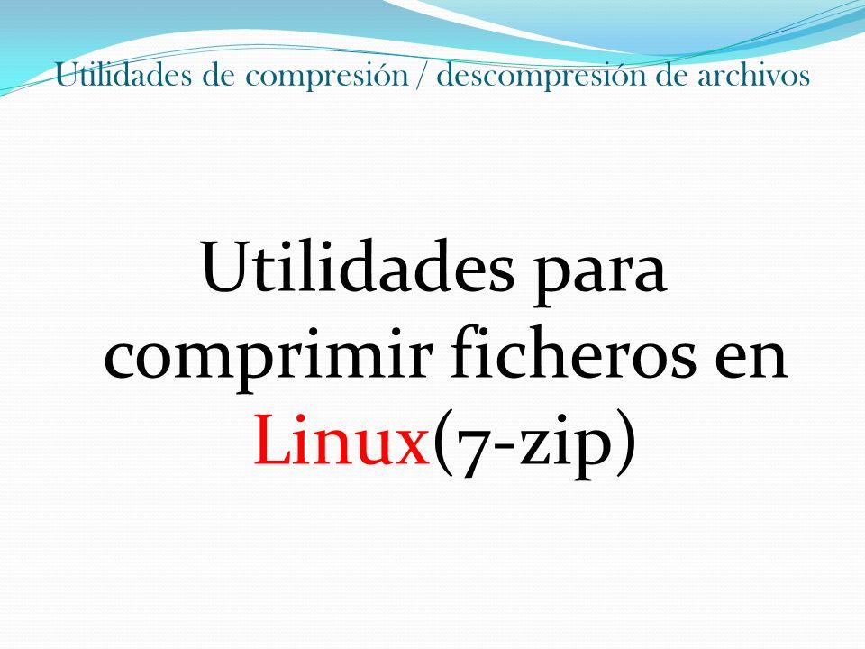 Utilidades de compresión / descompresión de archivos Utilidades para comprimir ficheros en Linux(7-zip,bzip2) 7-zip es una aplicación de compresión y extracción de archivos comprimidos que es Software Libre, gratuita, rápida y muy útil.