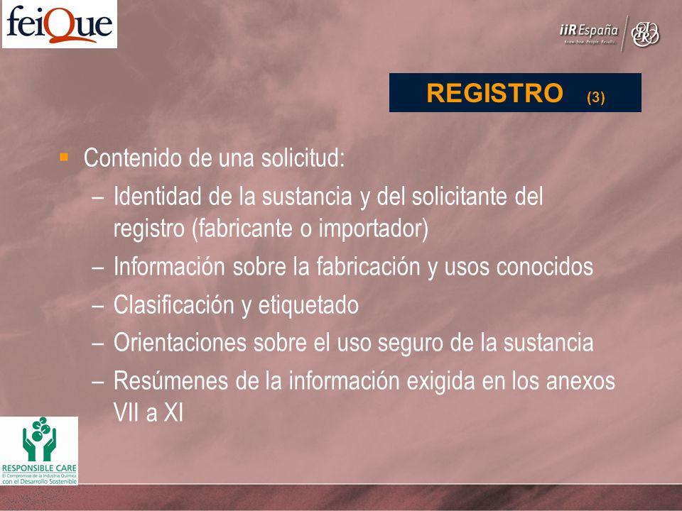 Contenido de una solicitud: –Identidad de la sustancia y del solicitante del registro (fabricante o importador) –Información sobre la fabricación y us