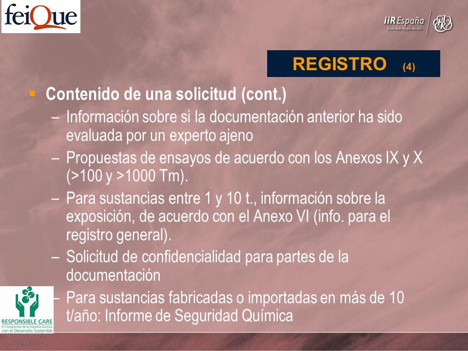 Contenido de una solicitud (cont.) –Información sobre si la documentación anterior ha sido evaluada por un experto ajeno –Propuestas de ensayos de acuerdo con los Anexos IX y X (>100 y >1000 Tm).