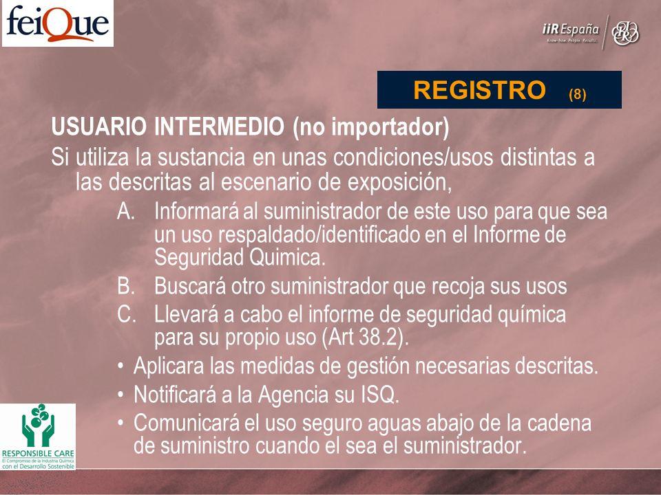 USUARIO INTERMEDIO (no importador) Si utiliza la sustancia en unas condiciones/usos distintas a las descritas al escenario de exposición, A.Informará