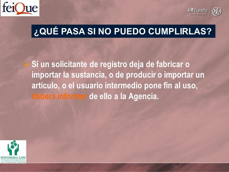 Si un solicitante de registro deja de fabricar o importar la sustancia, o de producir o importar un artículo, o el usuario intermedio pone fin al uso, deberá informar de ello a la Agencia.