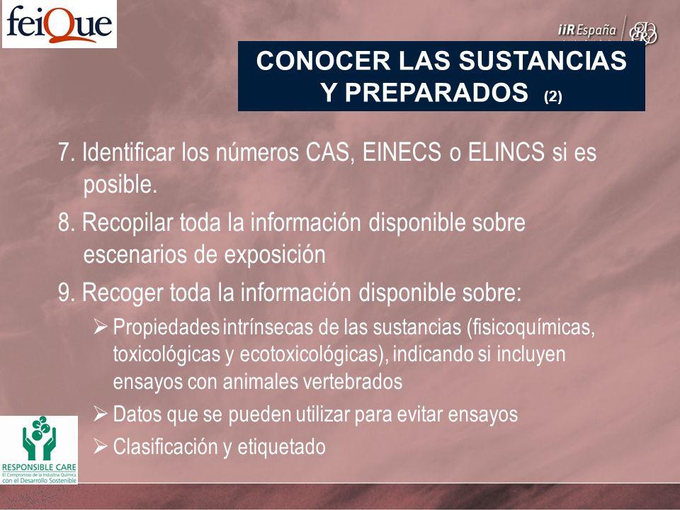 7. Identificar los números CAS, EINECS o ELINCS si es posible. 8. Recopilar toda la información disponible sobre escenarios de exposición 9. Recoger t