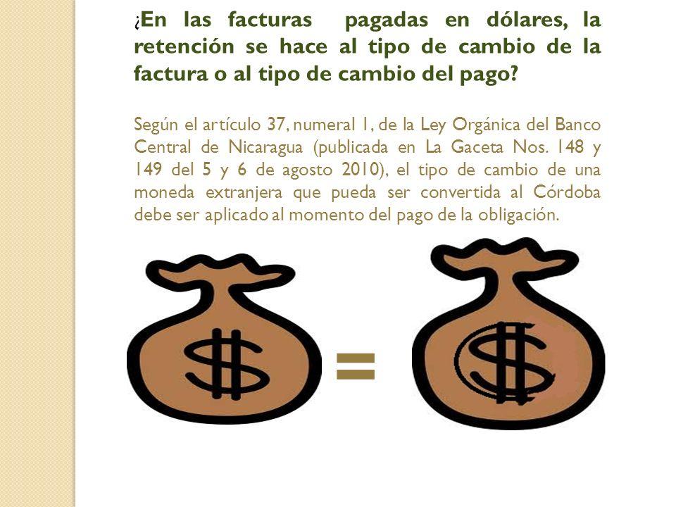 ¿ En las facturas pagadas en dólares, la retención se hace al tipo de cambio de la factura o al tipo de cambio del pago.