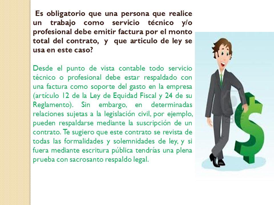 Es obligatorio que una persona que realice un trabajo como servicio técnico y/o profesional debe emitir factura por el monto total del contrato, y que articulo de ley se usa en este caso.