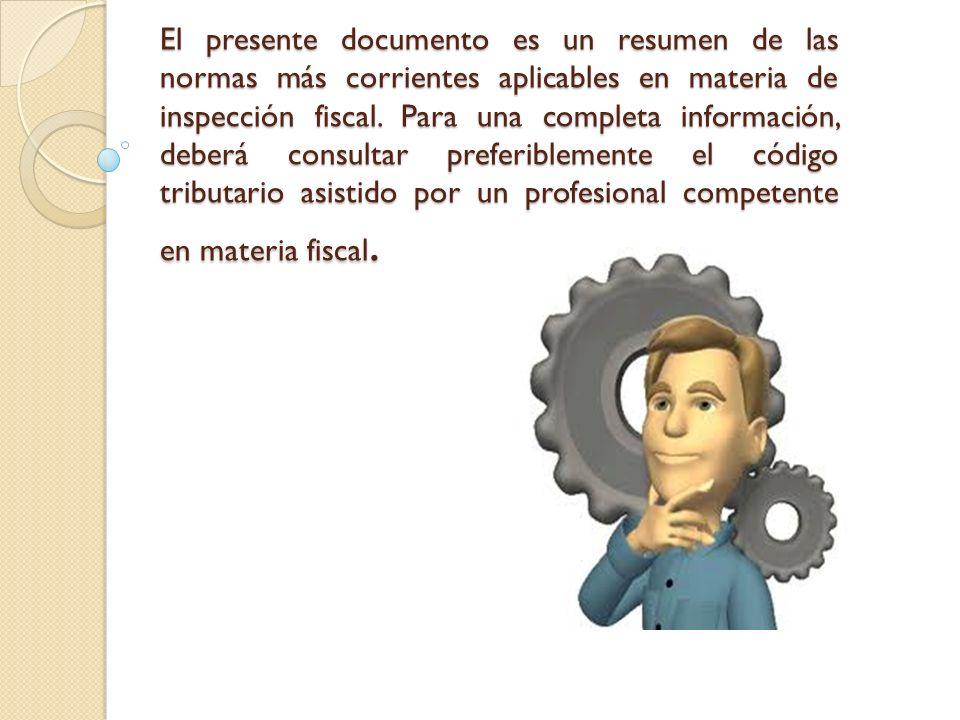 El presente documento es un resumen de las normas más corrientes aplicables en materia de inspección fiscal.