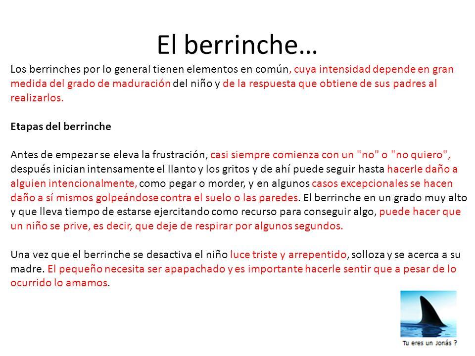 El berrinche… Los berrinches por lo general tienen elementos en común, cuya intensidad depende en gran medida del grado de maduración del niño y de la