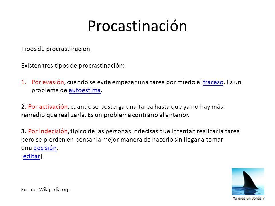 Procastinación Fuente: Wikipedia.org Tipos de procrastinación Existen tres tipos de procrastinación: 1.Por evasión, cuando se evita empezar una tarea
