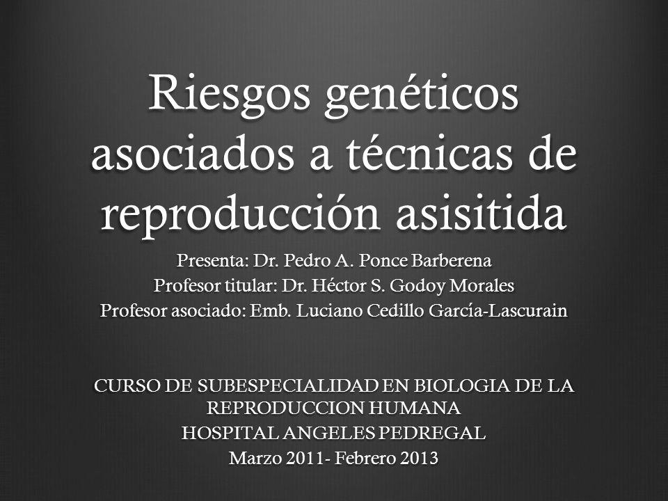 Riesgos genéticos asociados a técnicas de reproducción asisitida Presenta: Dr.