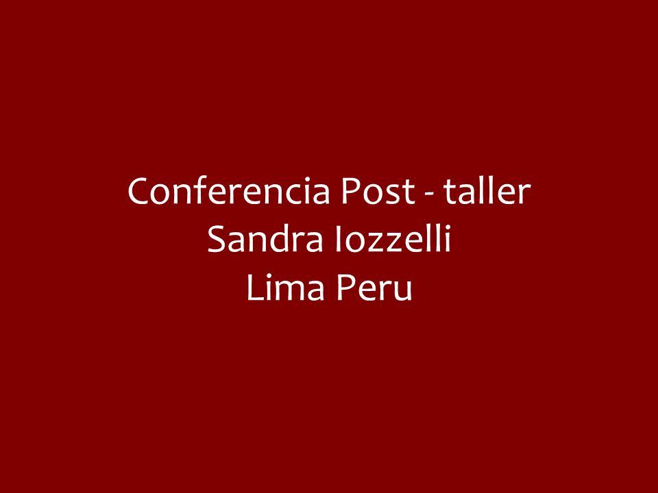 Conferencia Post - taller Sandra Iozzelli Lima Peru