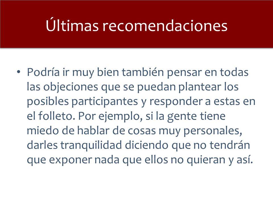 Últimas recomendaciones Podría ir muy bien también pensar en todas las objeciones que se puedan plantear los posibles participantes y responder a estas en el folleto.