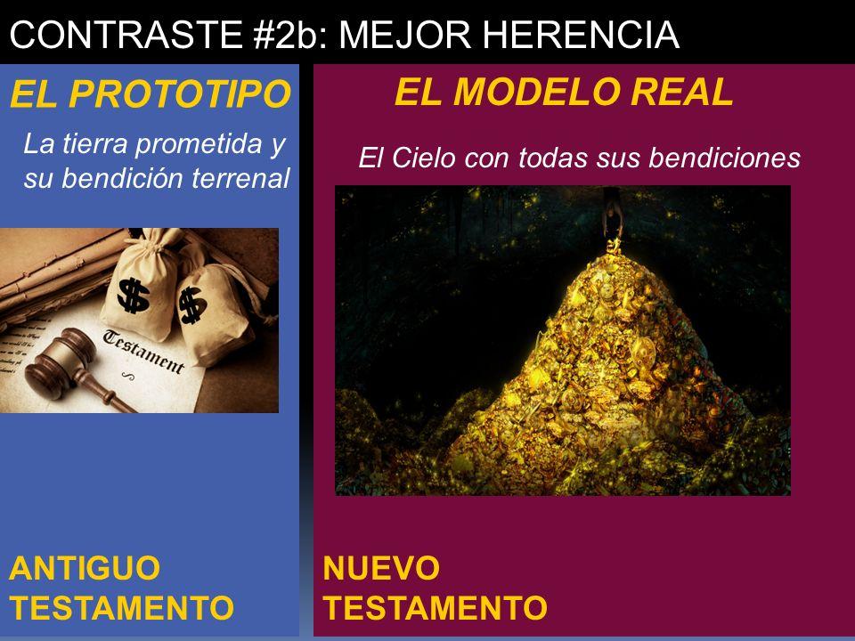 NUEVO TESTAMENTO ANTIGUO TESTAMENTO CONTRASTE #2b: MEJOR HERENCIA EL PROTOTIPO EL MODELO REAL La tierra prometida y su bendición terrenal El Cielo con
