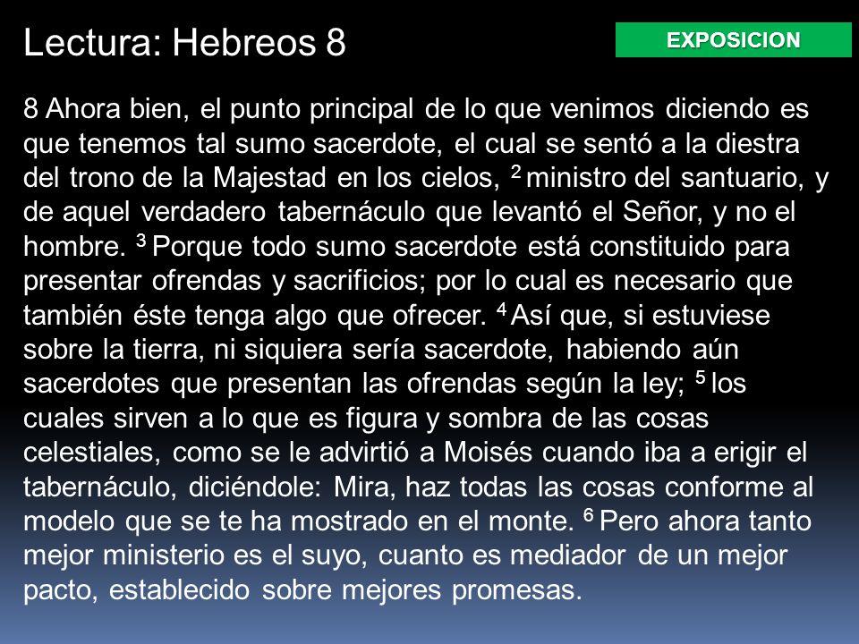 Lectura: Hebreos 8 8 Ahora bien, el punto principal de lo que venimos diciendo es que tenemos tal sumo sacerdote, el cual se sentó a la diestra del tr