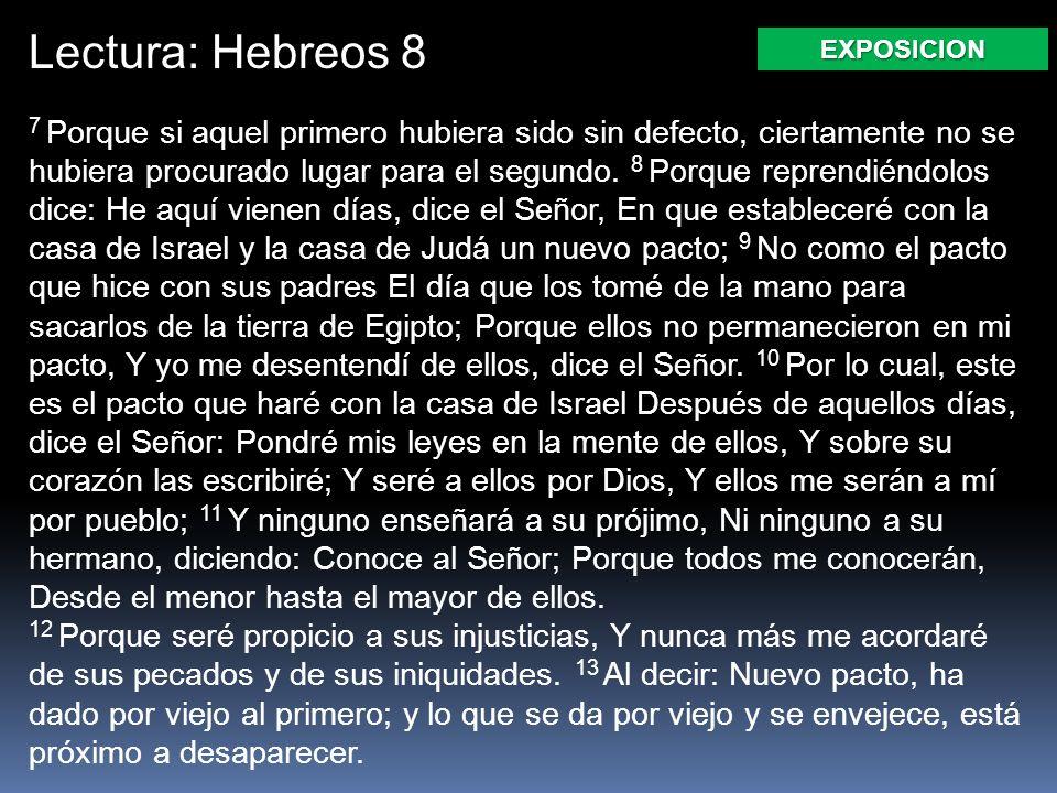 Lectura: Hebreos 8 7 Porque si aquel primero hubiera sido sin defecto, ciertamente no se hubiera procurado lugar para el segundo. 8 Porque reprendiénd