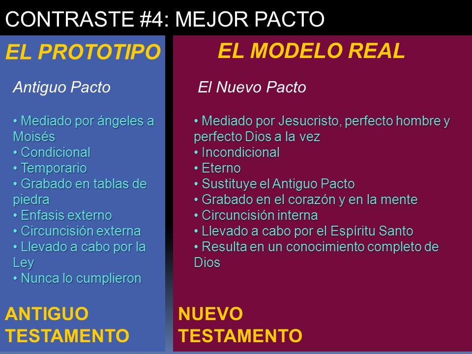 NUEVO TESTAMENTO ANTIGUO TESTAMENTO CONTRASTE #4: MEJOR PACTO EL PROTOTIPO EL MODELO REAL Antiguo PactoEl Nuevo Pacto Mediado por ángeles a Moisés Med