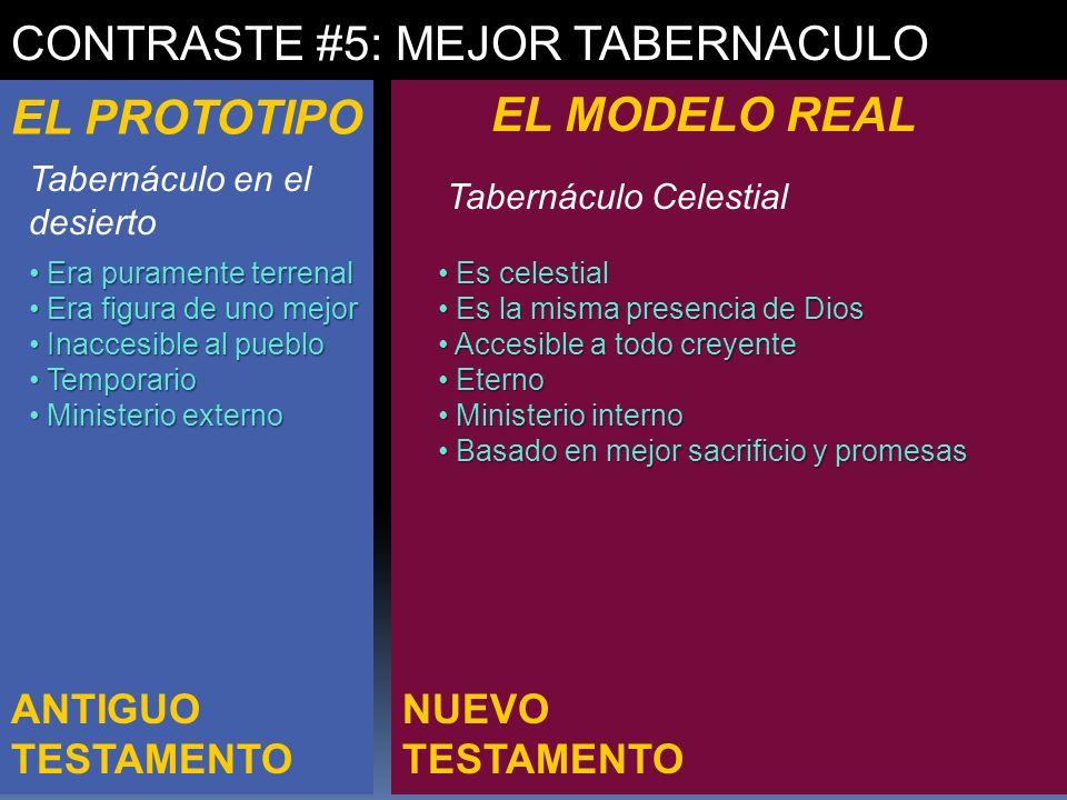 NUEVO TESTAMENTO ANTIGUO TESTAMENTO CONTRASTE #5: MEJOR TABERNACULO EL PROTOTIPO EL MODELO REAL Era puramente terrenal Era puramente terrenal Era figu