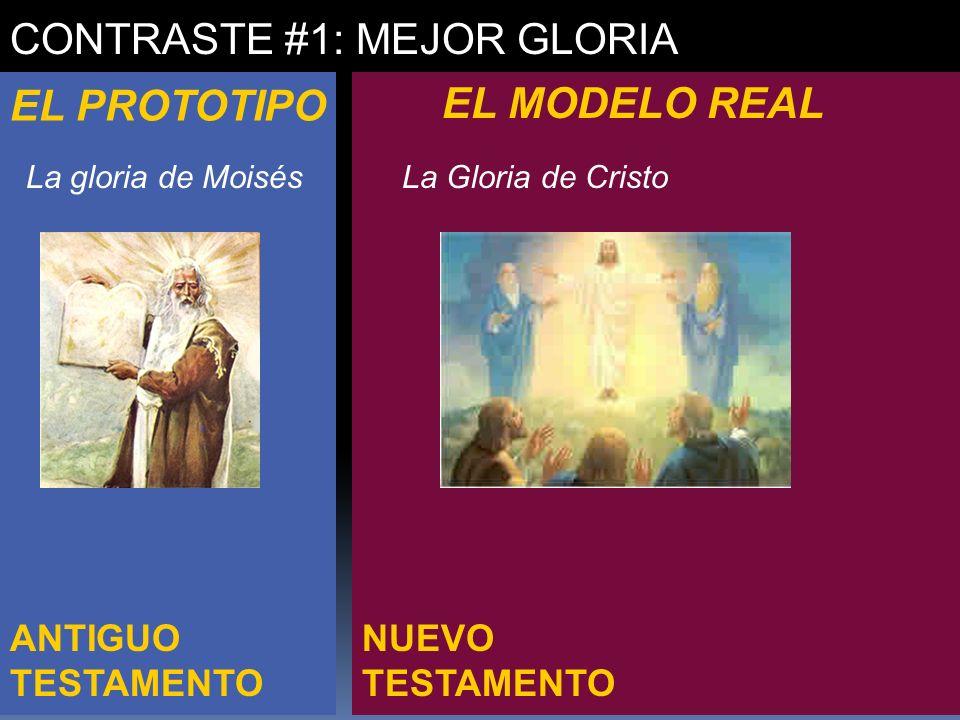 NUEVO TESTAMENTO ANTIGUO TESTAMENTO CONTRASTE #1: MEJOR GLORIA EL PROTOTIPO EL MODELO REAL La gloria de MoisésLa Gloria de Cristo