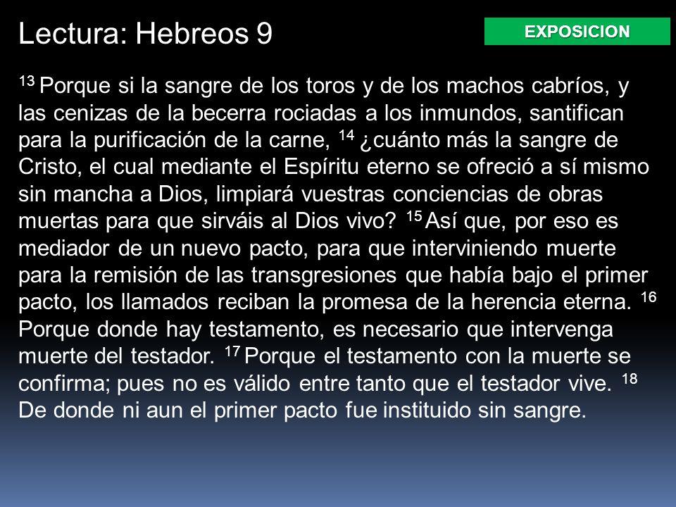 Lectura: Hebreos 9 13 Porque si la sangre de los toros y de los machos cabríos, y las cenizas de la becerra rociadas a los inmundos, santifican para l