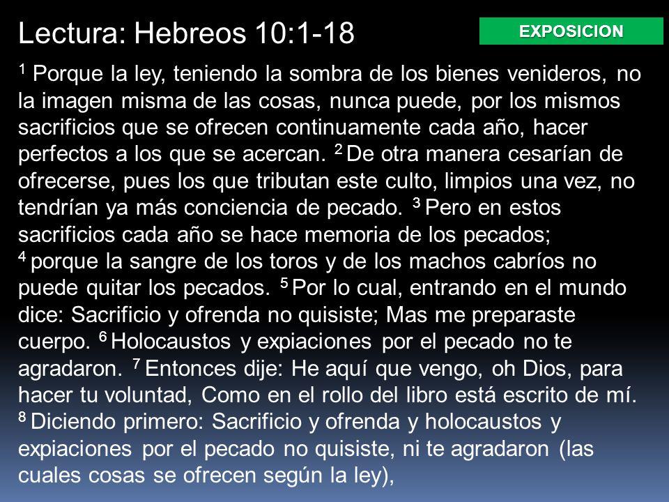 Lectura: Hebreos 10:1-18 1 Porque la ley, teniendo la sombra de los bienes venideros, no la imagen misma de las cosas, nunca puede, por los mismos sac