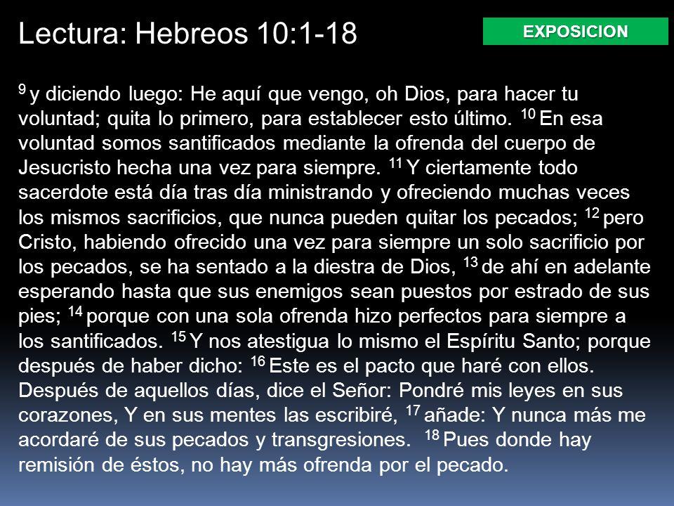 Lectura: Hebreos 10:1-18 9 y diciendo luego: He aquí que vengo, oh Dios, para hacer tu voluntad; quita lo primero, para establecer esto último. 10 En