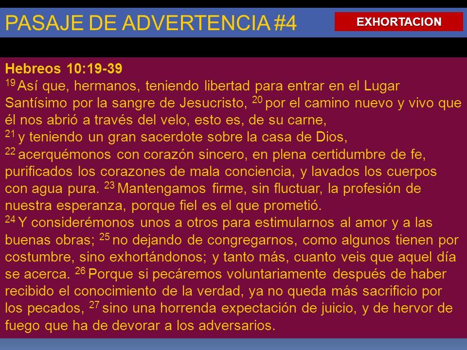 PASAJE DE ADVERTENCIA #4 Hebreos 10:19-39 19 Así que, hermanos, teniendo libertad para entrar en el Lugar Santísimo por la sangre de Jesucristo, 20 po