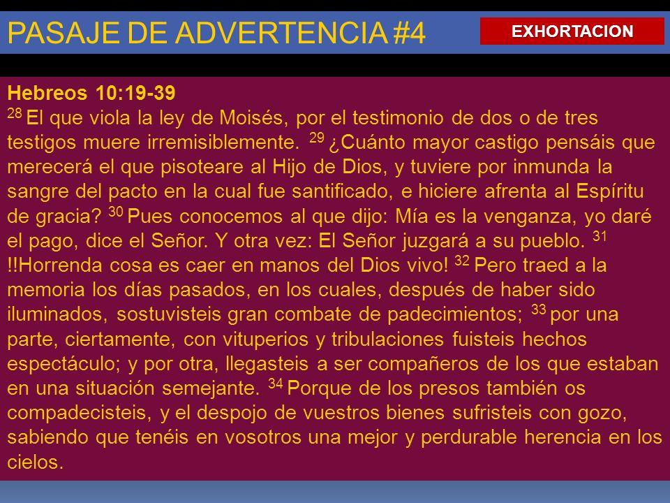 PASAJE DE ADVERTENCIA #4 Hebreos 10:19-39 28 El que viola la ley de Moisés, por el testimonio de dos o de tres testigos muere irremisiblemente. 29 ¿Cu