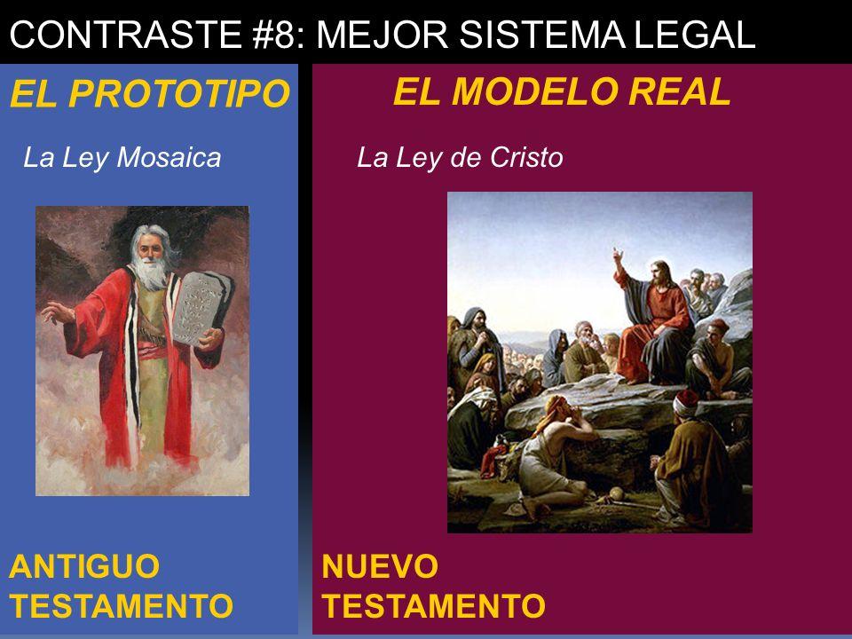 NUEVO TESTAMENTO ANTIGUO TESTAMENTO CONTRASTE #8: MEJOR SISTEMA LEGAL EL PROTOTIPO EL MODELO REAL La Ley MosaicaLa Ley de Cristo